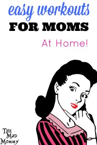 Can't go to the gym? Can't leave or kids to go running? Just don't like to workout? Try these easy workouts for moms at home!