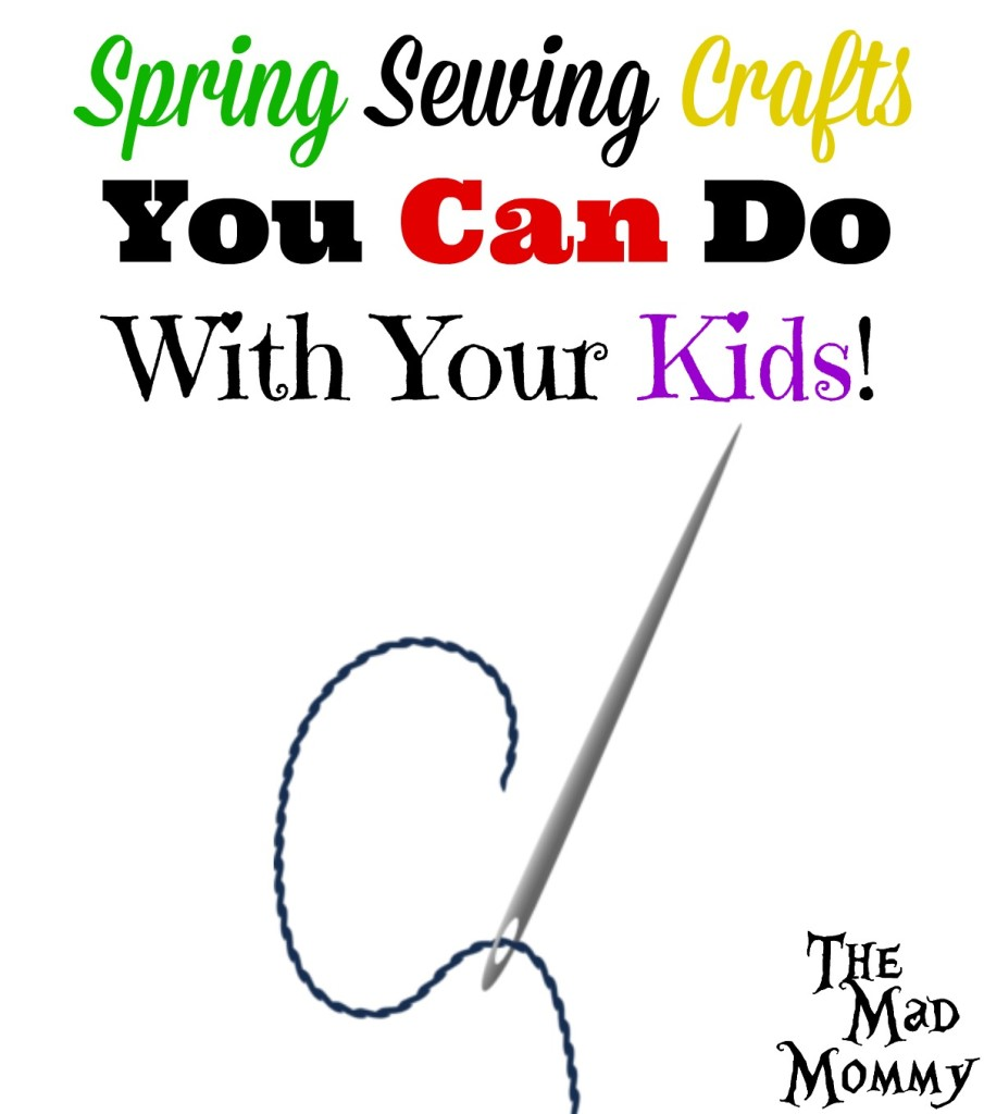 Spring Sewing Crafts You Can Do With Your Kids!